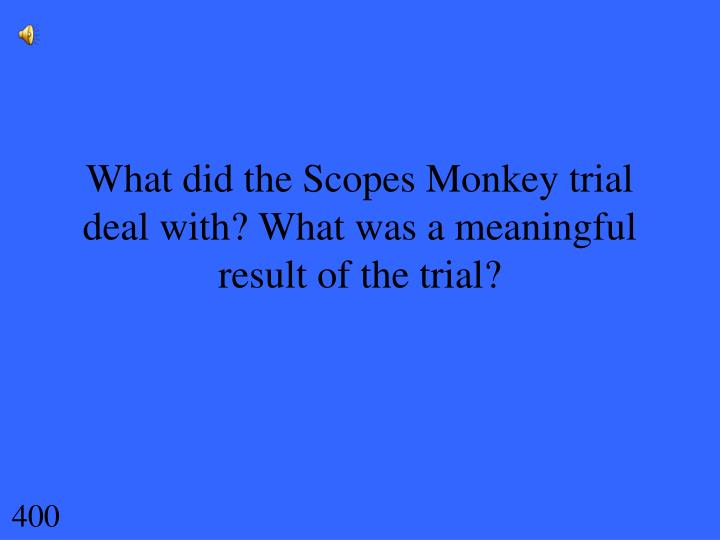 What did the Scopes Monkey trial deal with? What was a meaningful result of the trial?