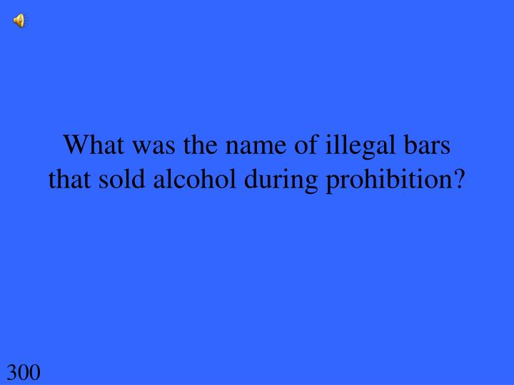 What was the name of illegal bars that sold alcohol during prohibition?