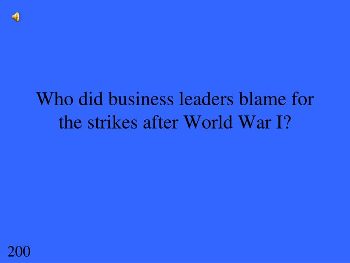 Who did business leaders blame for the strikes after World War I?