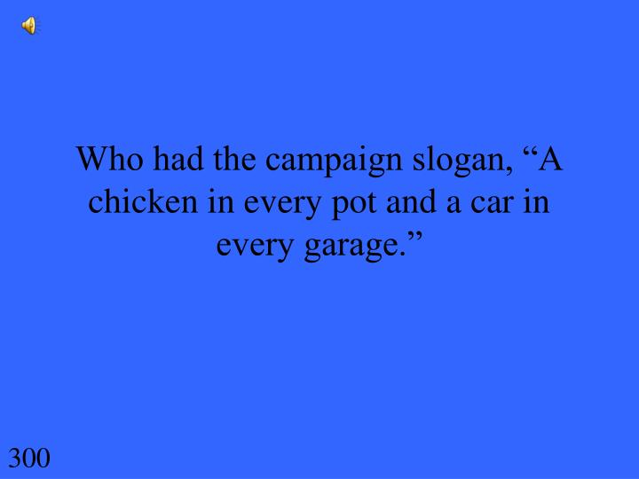 "Who had the campaign slogan, ""A chicken in every pot and a car in every garage."""