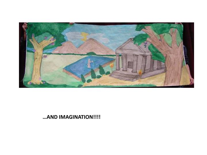 …AND IMAGINATION!!!!