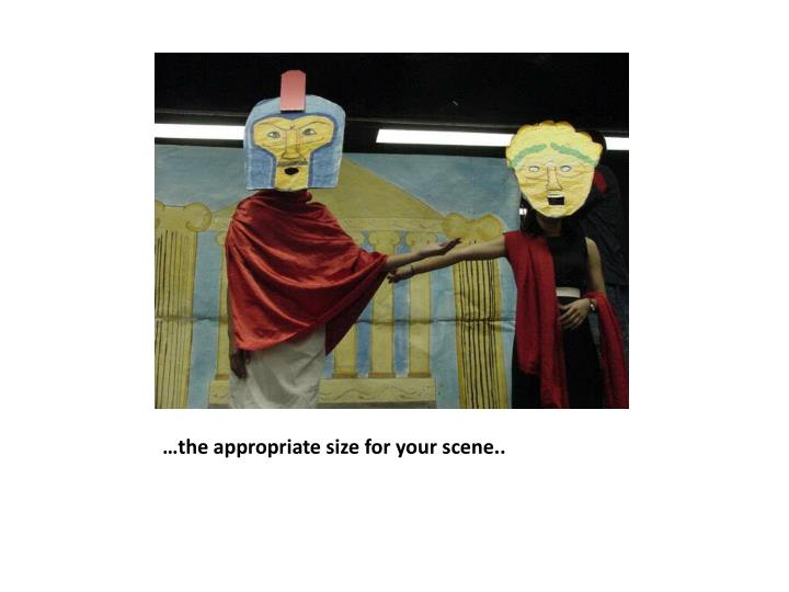 …the appropriate size for your scene..