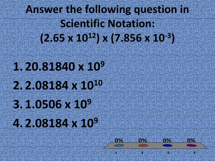 Answer the following question in Scientific Notation: