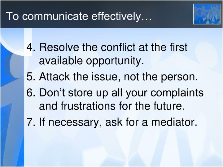 To communicate effectively…