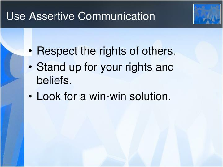 Use assertive communication