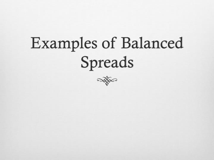 Examples of Balanced Spreads