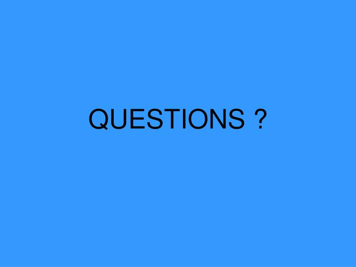 QUESTIONS ?
