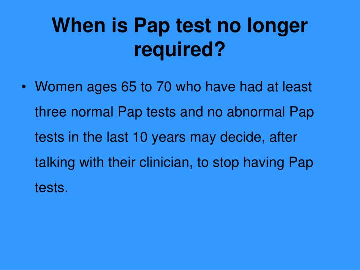 When is Pap test no longer required?