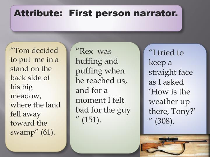 Attribute:  First person narrator.