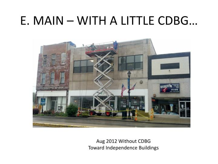 E. MAIN – WITH A LITTLE CDBG…