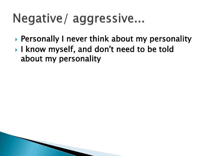 Negative/ aggressive...