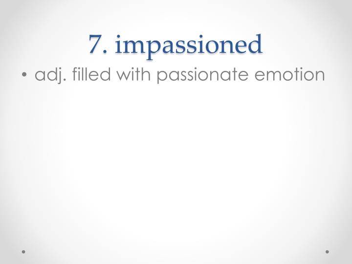 7. impassioned