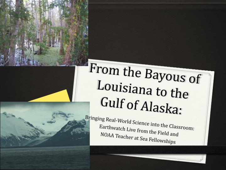 From the bayous of louisiana to the gulf of alaska