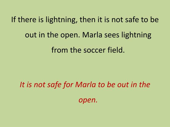 If there is lightning, then it is not safe to be out in the open. Marla sees lightning from the soccer field.