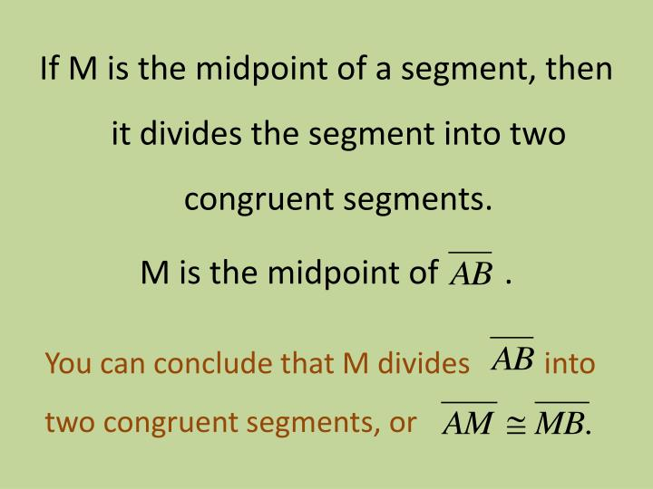 If M is the midpoint of a segment, then it divides the segment into two congruent segments.