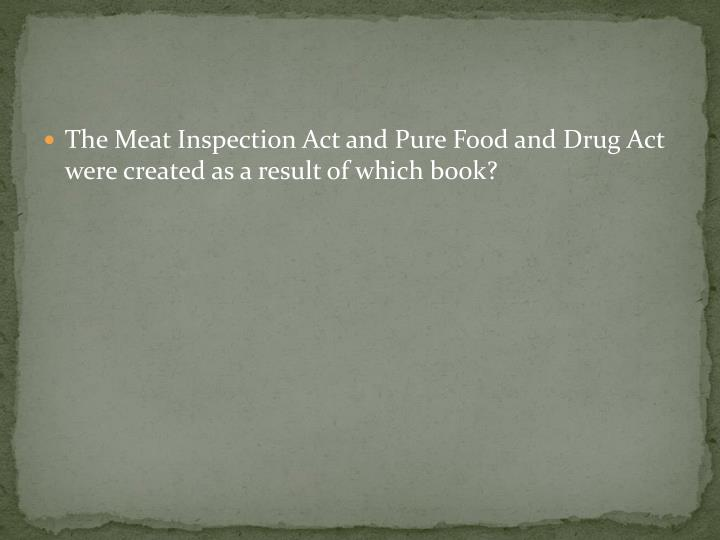 The Meat Inspection Act and Pure Food and Drug Act were created as a result of which book?
