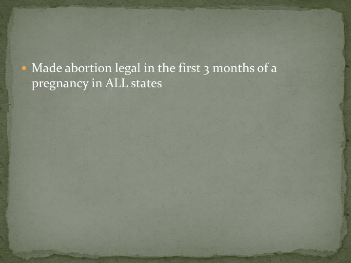 Made abortion legal in the first 3 months of a pregnancy in ALL states