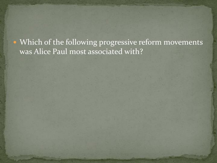Which of the following progressive reform movements was Alice Paul most associated with?
