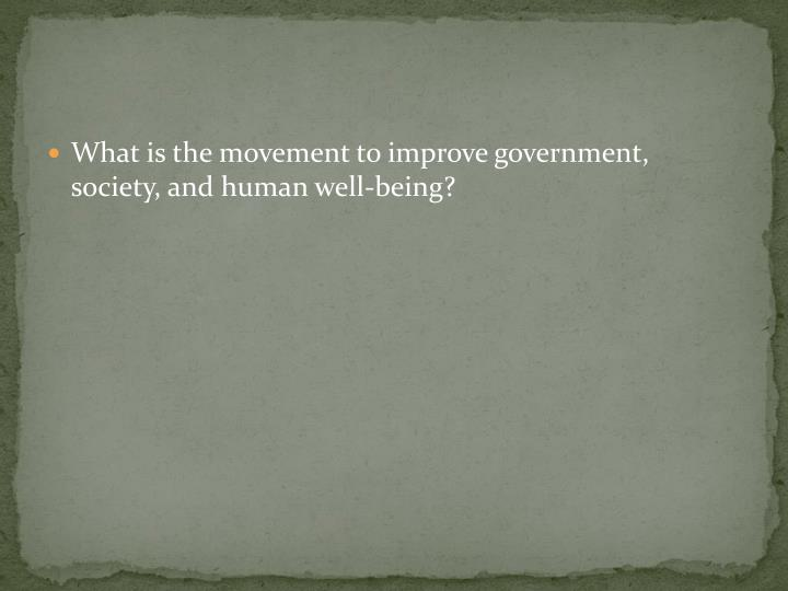 What is the movement to improve government, society, and human