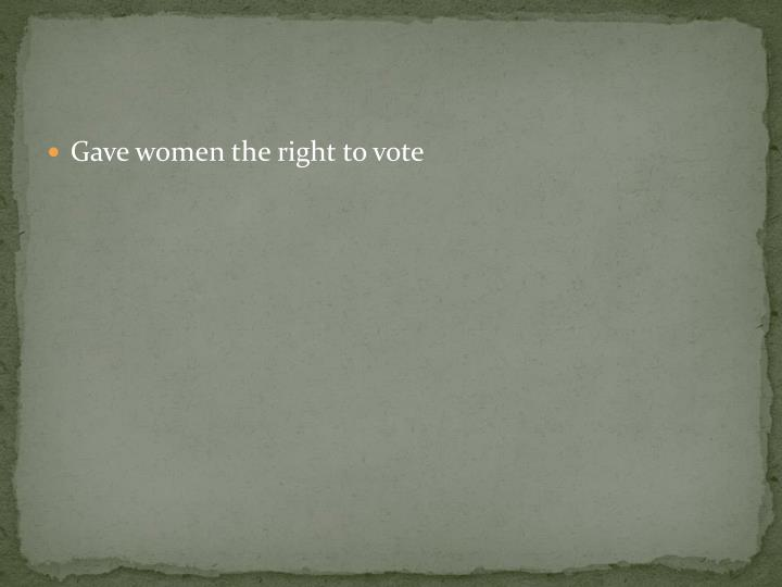 Gave women the right to vot