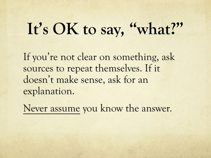 "It's OK to say, ""what?"""