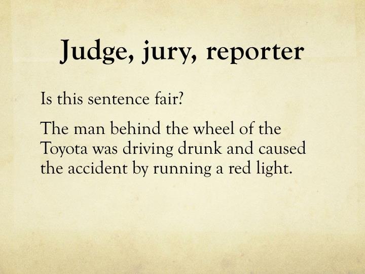Judge, jury, reporter