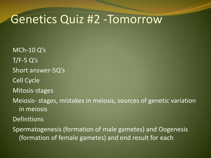 Genetics Quiz #2 -Tomorrow