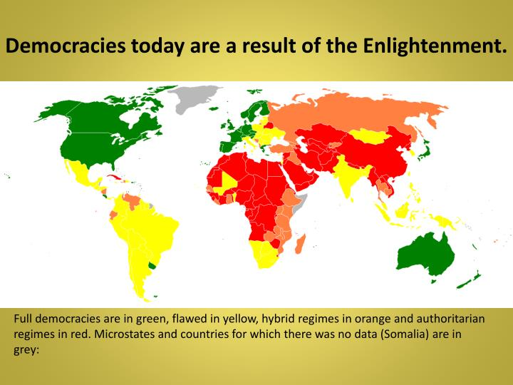 Democracies today are a result of the Enlightenment.