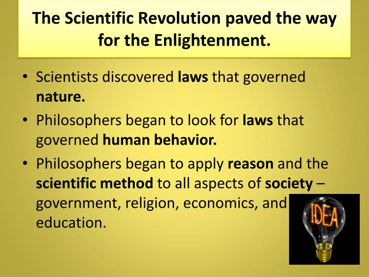 The Scientific Revolution paved the way for the