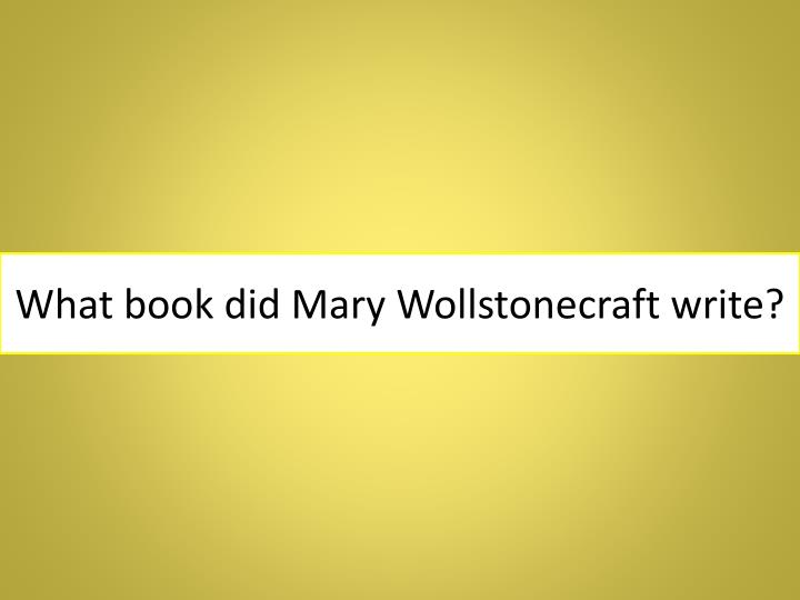 What book did Mary Wollstonecraft write?