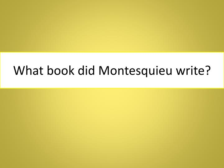 What book did Montesquieu write?
