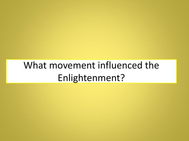 What movement influenced the Enlightenment?