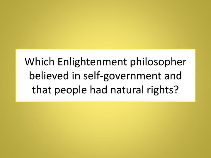 Which Enlightenment philosopher believed in self-government and that people had natural rights?