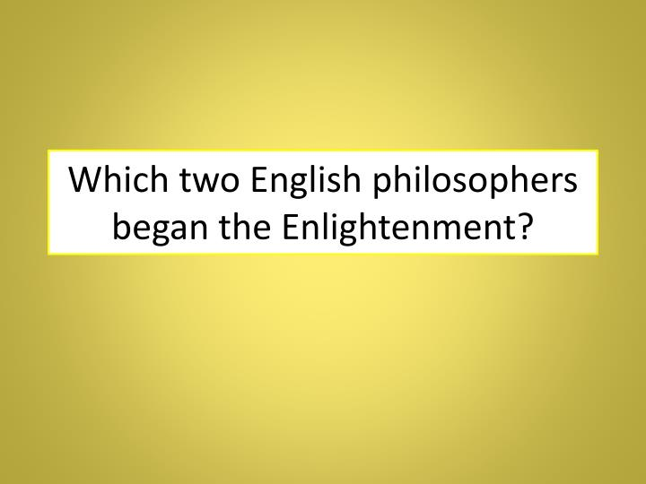 Which two English philosophers began the Enlightenment?