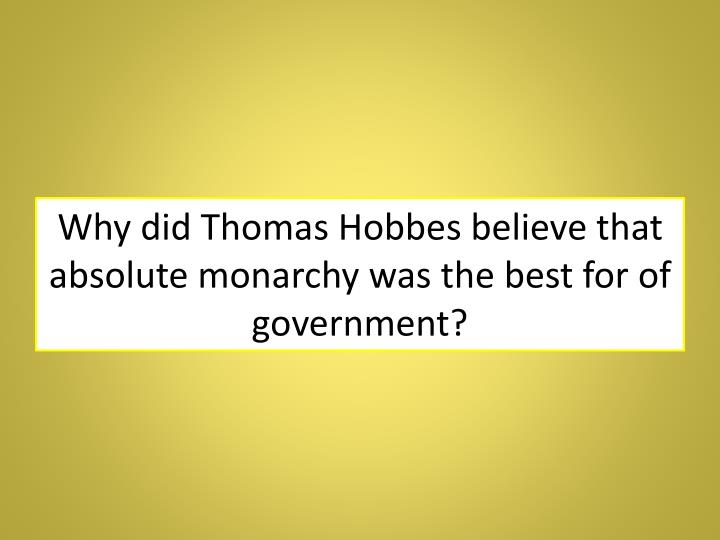 Why did Thomas Hobbes believe that absolute monarchy was the best for of government?