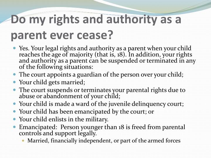 Do my rights and authority as a parent ever cease?