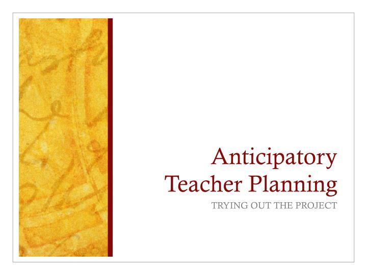 Anticipatory Teacher Planning