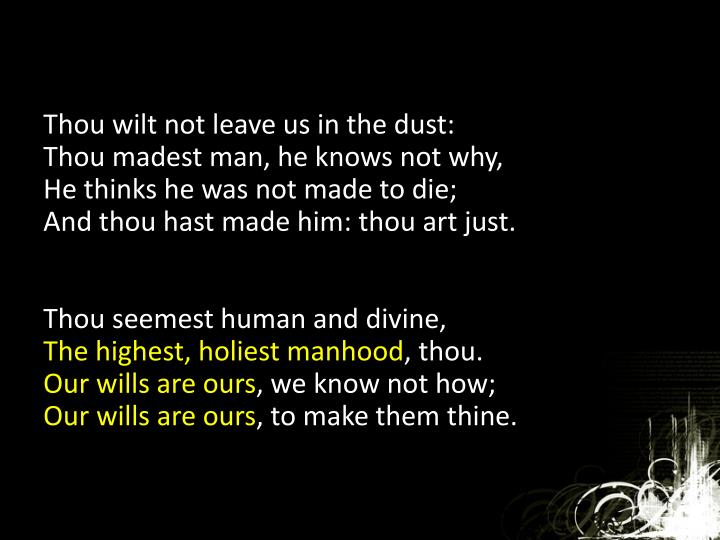 Thou wilt not leave us in the dust: