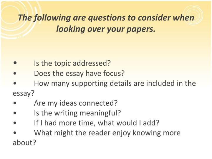 The following are questions to consider when looking over your papers.