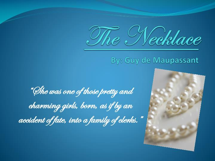 guy de maupassants the necklace essay Like the cut-glass gems in the necklace for which the story the literary analysis of the theme in the an analysis of guy de maupassant's the necklace.