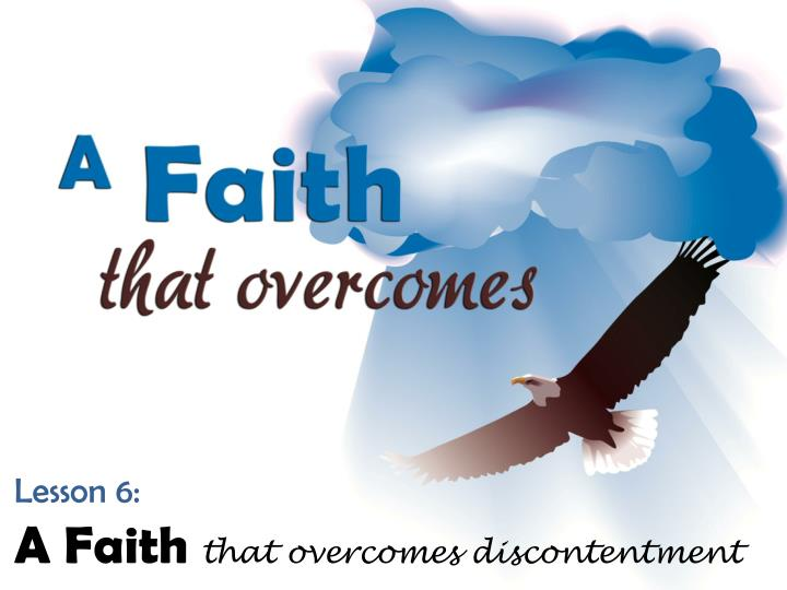 lesson 6 a faith that overcomes discontentment