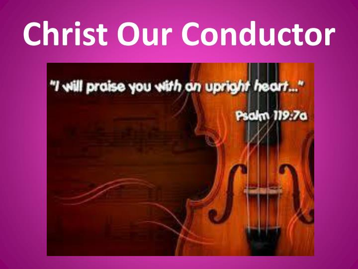Christ Our Conductor