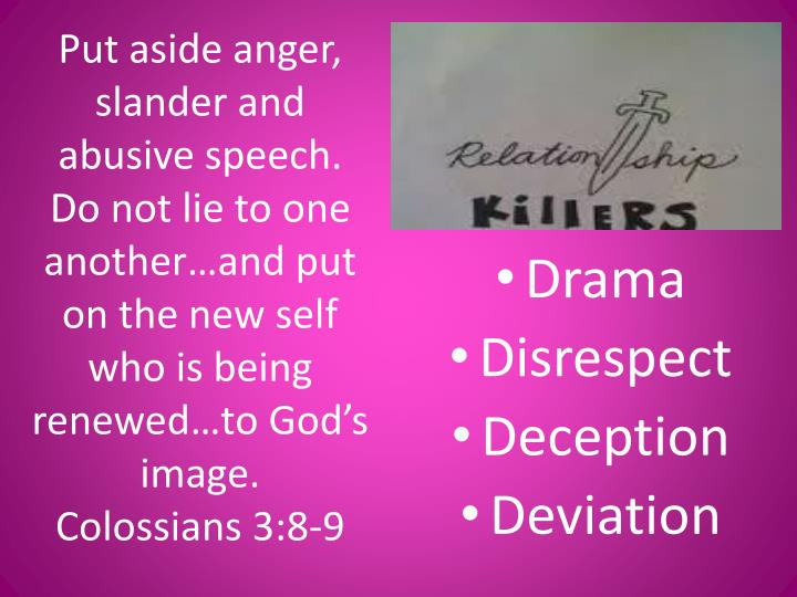 Put aside anger, slander and abusive speech. Do not lie to one another…and put on the new self who is being renewed…to God's image.
