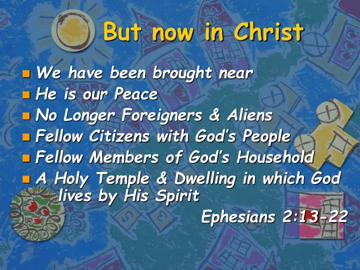 But now in Christ