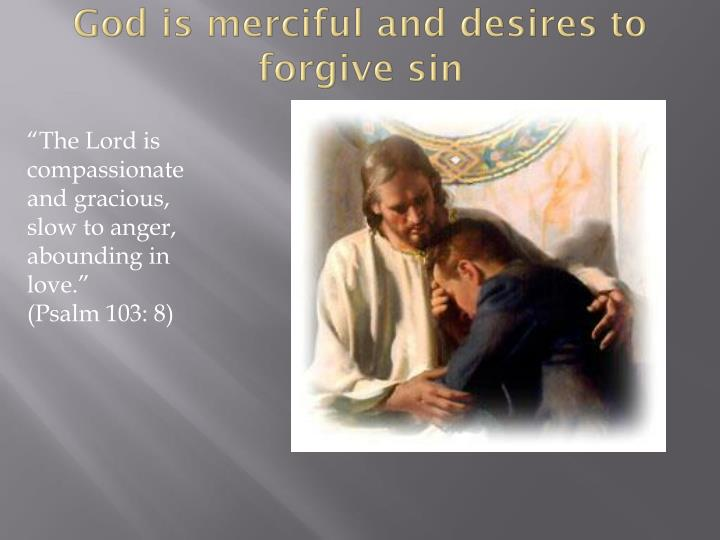 God is merciful and desires to forgive sin