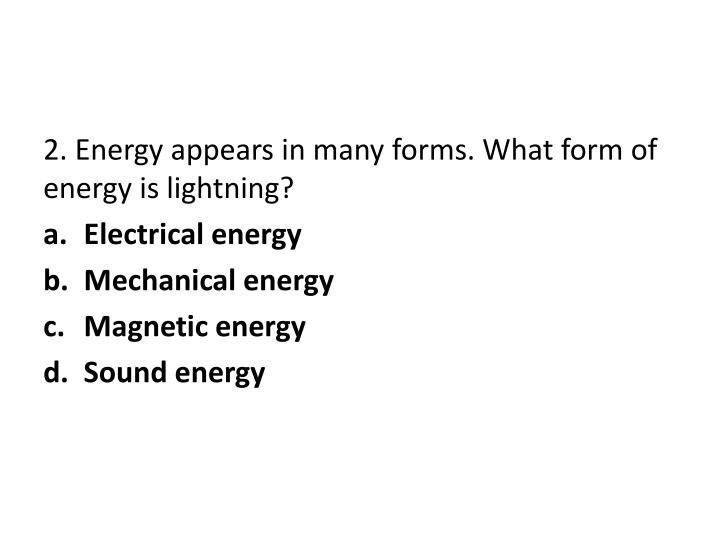 2. Energy appears in many forms. What form of energy is lightning?