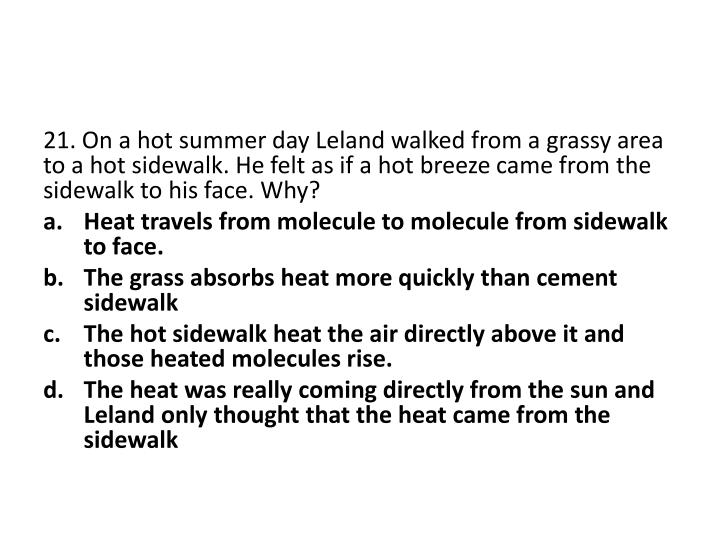 21. On a hot summer day Leland walked from a grassy area to a hot sidewalk. He felt as if a hot