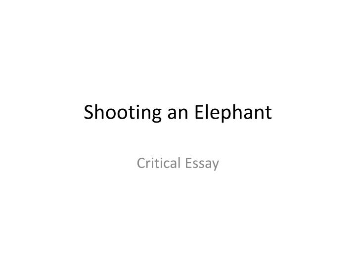 shooting an elephant thesis analysis Shooting an elephant this essay shooting an elephant and other 63,000+ term papers, college essay examples and free essays are available now on reviewessayscom.