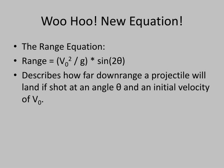 Woo hoo new equation