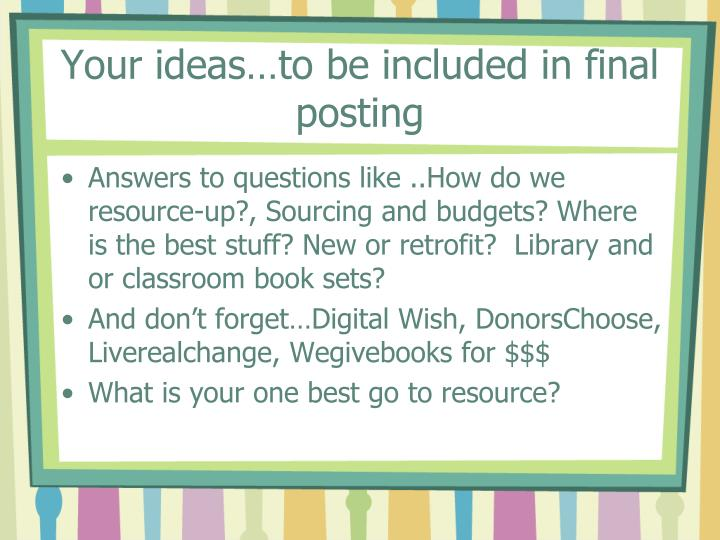 Your ideas…to be included in final posting